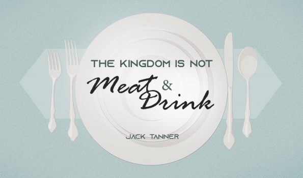 The Kingdom is Not Meat and Drink