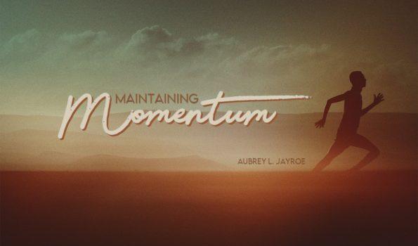 Maintaining Momentum